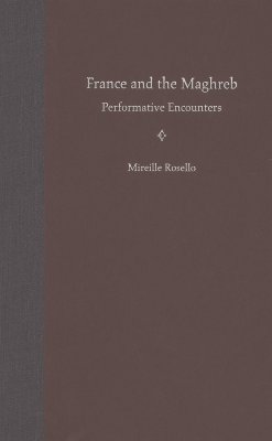France and the Maghreb: Performative Encounters - Rosello, Mireille, Professor