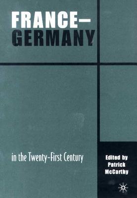 France-Germany in the Twenty-First Century - McCarthy, Patrick (Editor)