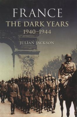 France the Dark Years 1940-1944 - Jackson, Julian