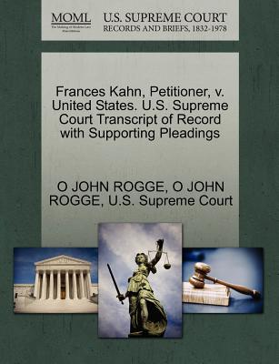 Frances Kahn, Petitioner, V. United States. U.S. Supreme Court Transcript of Record with Supporting Pleadings - Rogge, O John, and U S Supreme Court (Creator)