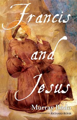 Francis and Jesus - Bodo, Murray, Father, O.F.M., and Rohr, Richard, Father, Ofm (Foreword by)