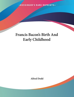 Francis Bacon's Birth and Early Childhood - Dodd, Alfred