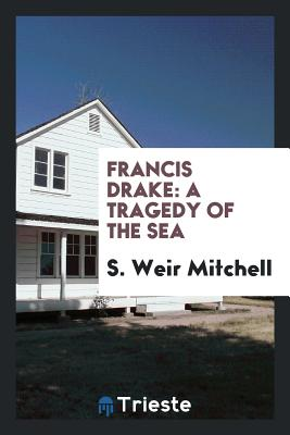 Francis Drake: A Tragedy of the Sea - Mitchell, S Weir
