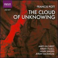 Francis Pott: The Cloud of Unknowing - Dan Burges (tenor); James Gilchrist (tenor); Jeremy Filsell (organ); Vasari Singers (choir, chorus)