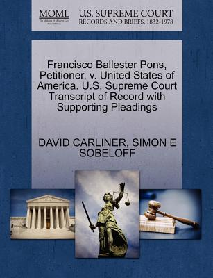 Francisco Ballester Pons, Petitioner, V. United States of America. U.S. Supreme Court Transcript of Record with Supporting Pleadings - Carliner, David, and Sobeloff, Simon E