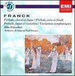 Franck: Prélude, Choral et fugue; Prélude Aria et final; Prélude, fugue & variation; Variations symphoniques