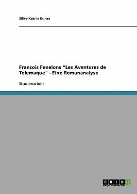 Francois Fenelons Les Aventures de Telemaque - Eine Romananalyse - Kunze, Silke-Katrin
