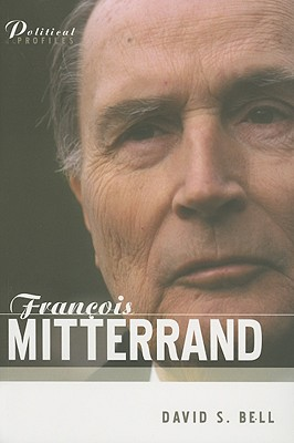 Francois Mitterrand: A Political Biography - Bell, David S