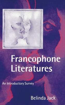 Francophone Literatures: An Introductory Survey - Jack, Belinda
