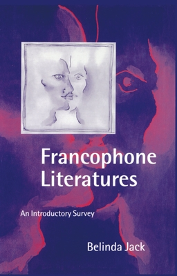 Francophone Literatures: An Introductory Survey - Jack, Belinda