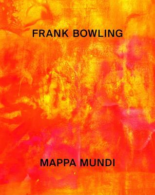 Frank Bowling: Mappa Mundi - Enwezor, Okwui (Editor), and Bowling, Frank, OBE, RA (Contributions by), and Mercer, Kobena (Contributions by)