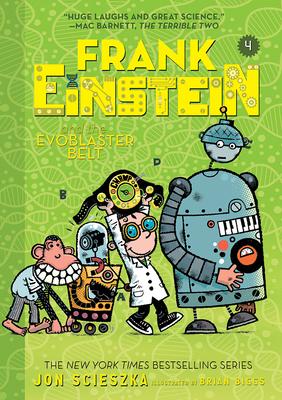 Frank Einstein and the Evoblaster Belt (Frank Einstein Series #4): Book Four - Scieszka, Jon