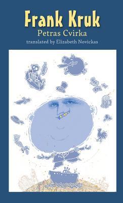 Frank Kruk: Or, the Undertaker Pranas Krukelis - Cvirka, Petras, and Novickas, Elizabeth (Translated by), and Povilaitis, David (Cover design by)