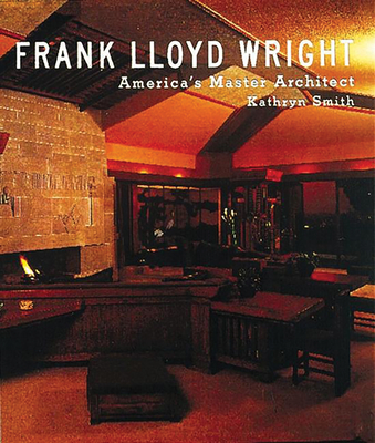 Frank Lloyd Wright: America's Master Architect - Smith, Kathryn