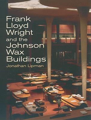 Frank Lloyd Wright and the Johnson Wax Buildings - Lipman, Jonathan