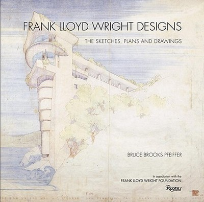 Frank Lloyd Wright Designs: The Sketches, Plans, and Drawings - Pfeiffer, Bruce Brooks