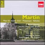 Frank Martin: Mass for Double Choir; Polyptique; Ballades