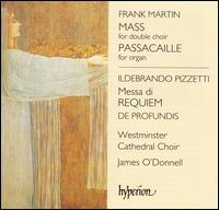 Frank Martin: Mass; Ildebrando Pizzetti: Messa di Requiem - James O'Donnell (organ); Westminster Cathedral Choir (choir, chorus)