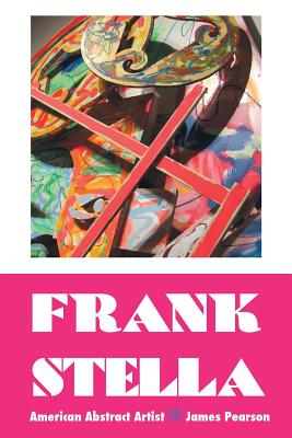 Frank Stella: American Abstract Artist - Pearson, James