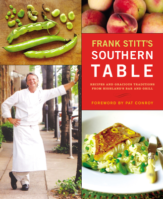 Frank Stitt's Southern Table: Recipes and Gracious Traditions from Highlands Bar and Grill - Stitt, Frank, and Conroy, Pat (Foreword by), and Hirsheimer, Christopher (Photographer)