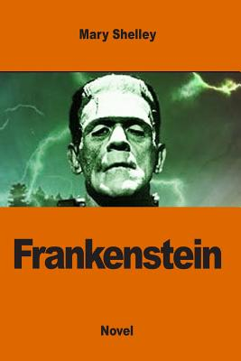 Frankenstein: Or the Modern Prometheus - Shelley, Mary