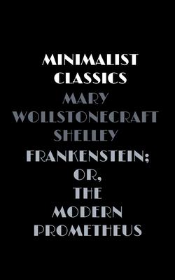 Frankenstein; or, The Modern Prometheus - Shelley, Mary Wollstonecraft