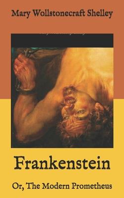 Frankenstein: Or, The Modern Prometheus - Shelley, Mary Wollstonecraft