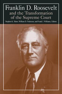 Franklin D.Roosevelt and the Transformation of the Supreme Court - Shaw, Stephen K, and Pederson, William D, and Williams, Michael R