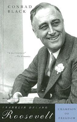 Franklin Delano Roosevelt: Champion of Freedom - Black, Conrad