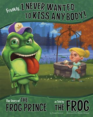 Frankly, I Never Wanted to Kiss Anybody!: The Story of the Frog Prince as Told by the Frog - Loewen, Nancy, and Flaherty, Terry (Consultant editor)
