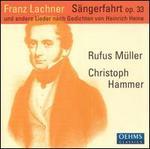 Franz Lachner: Sängerfahrt, Op. 33, und andere Lieder nach Gedichten von Heine
