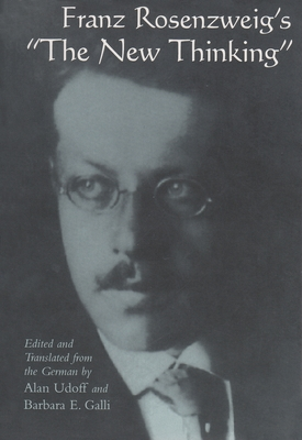 """Franz Rosenzweig's """"The New Thinking"""" - Rosenzweig, Franz, and Udoff, Alan (Translated by), and Galli, Barbara E (Translated by)"""
