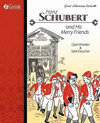 Franz Schubert and His Merry Friends - Wheeler, Opal, and Deucher, Sybil
