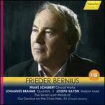 Franz Schubert: Choral Works; Johannes Brahms: Quartets; Joseph Haydn: Nelson Mass; The Seven Last W