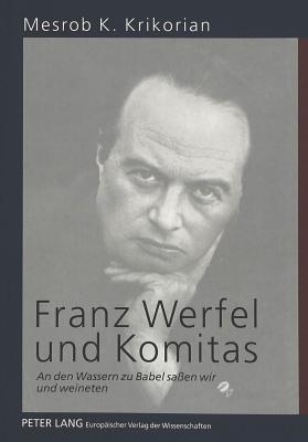 Franz Werfel Und Komitas: An Den Wassern Zu Babel Safsen Wir Und Weineten - Krikorian, Mesrob K
