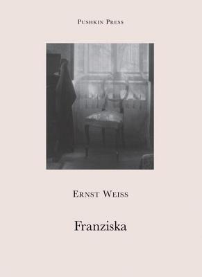 Franziska - Weiss, Ernst, and Bell, Anthea (Translated by)