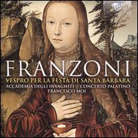 Franzoni: Vespro per la Festa di Santa Barbara - Accademia degli Invaghiti; Concerto Palatino; Cappella Musicale di St. Barbara (choir, chorus);...