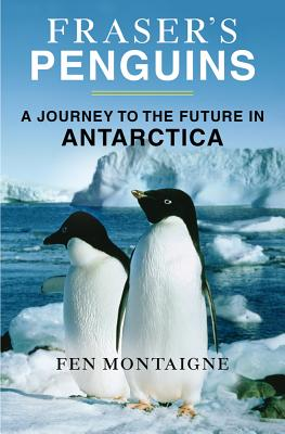 Fraser's Penguins: Warning Signs from Antarctica - Montaigne, Fen, Mr.