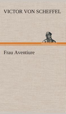 Frau Aventiure - Scheffel, Victor Von
