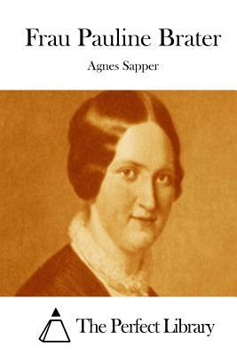 Frau Pauline Brater - Sapper, Agnes