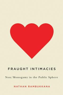 Fraught Intimacies: Non/Monogamy in the Public Sphere - Rambukkana, Nathan