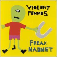 Freak Magnet - Violent Femmes