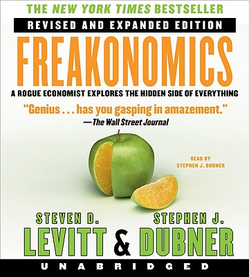Freakonomics: A Rogue Economist Explores the Hidden Side of Everything - Levitt, Steven D, and Dubner, Stephen J (Read by)
