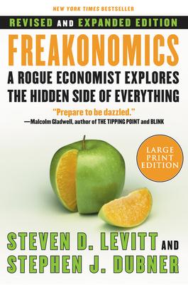 Freakonomics: A Rogue Economist Explores the Hidden Side of Everything - Levitt, Steven D