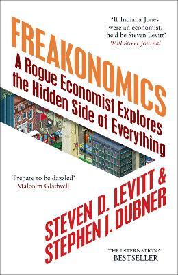 Freakonomics: A Rogue Economist Explores the Hidden Side of Everything - Levitt, Stephen, and Dubner, Stephen J.