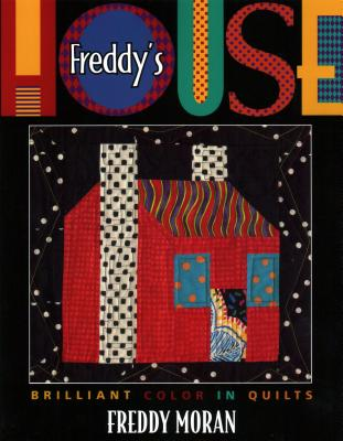 Freddy's House: Brilliant Color in Quilts - Moran, Freddy