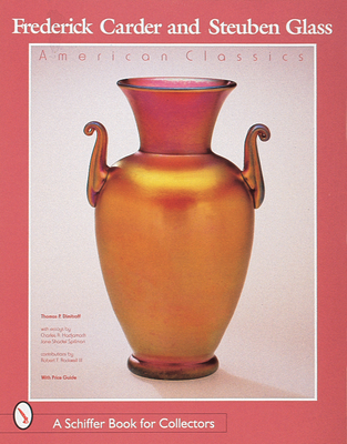 Frederick Carder & Steuben Glass: American Classic - Hajdamach, Charles R, and Dimitroff, Thomas P, and Dimotroff, Thomas