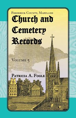 Frederick County, Maryland Church and Cemetery Records, Volume 5 - Fogle, Patricia a