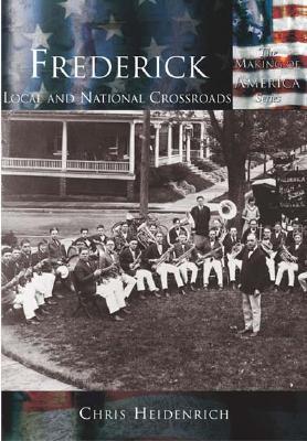 Frederick: Local & National Crossroads - Heidenrich, Chris