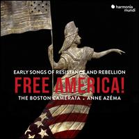 Free America!: Early Song of Resistance and Rebellion - Andrea Wirth (percussion); Anne Azéma (mezzo-soprano); Boston Camerata; Camila Parias (soprano);...